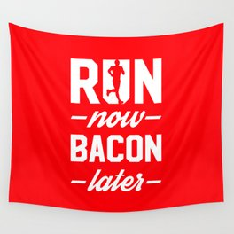 Run Now Bacon Later Wall Tapestry