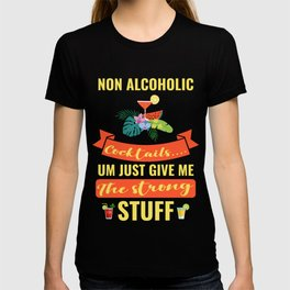 Non Alcoholic Coctails Um Just Give Me The Strong Stuff T-shirt
