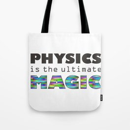 Physics is the ultimate magic Tote Bag