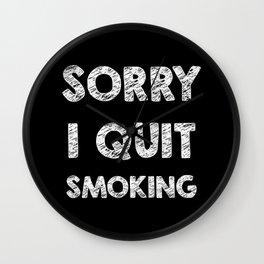 Sorry I quit smoking Wall Clock