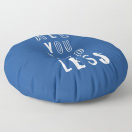 All You Need is Less typography wall art home decor in blue and white Floor Pillow