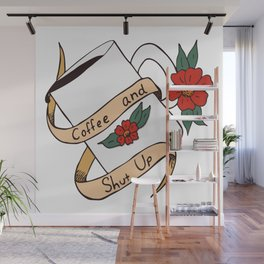 Coffee and Shut Up Wall Mural
