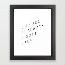 Chicago is Always a Good Idea Framed Art Print