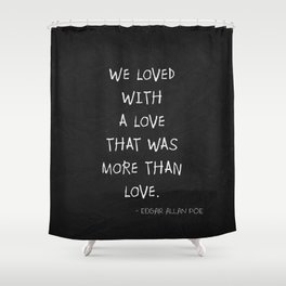 We Loved With A Love Shower Curtain