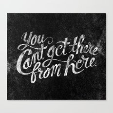 You Can't Get There From Here Canvas Print