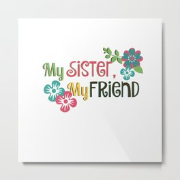 My Sister, My Friend Metal Print