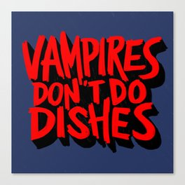 Vampires Don't Do Dishes Canvas Print
