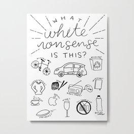 What White Nonsense is This? Metal Print
