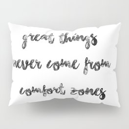 Great things never come from comfort zones (quote, girly quote, adventure, adventure quote, travel) Pillow Sham