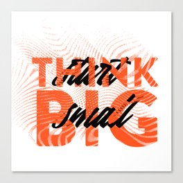 Think Big Start Small Canvas Print