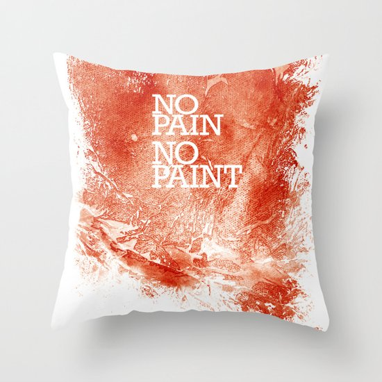 No Pain, No paint Throw Pillow