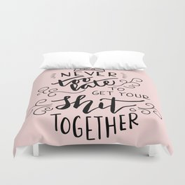 It's never too late to get your shit together Duvet Cover