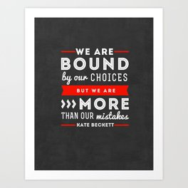 """""""We are bound by our choices, but we are more than our mistakes."""" - Kate Beckett Art Print"""