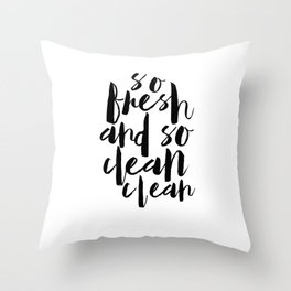 Printable Quote,So Fresh And So Clean Clean, Bathroom Decor,Baby Print,Nursery Decor,Quote Prints Throw Pillow
