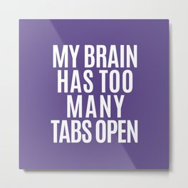 My Brain Has Too Many Tabs Open (Ultra Violet) Metal Print