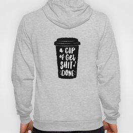 A Cup of Get Shit Done black and white typography poster design home wall decor kitchen poster Hoody