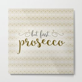 But First... Prosecco Metal Print