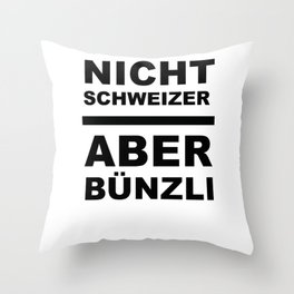 Nicht Schweizer aber Bünzli Throw Pillow