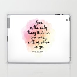 Love is the only thing that we can carry with us when we go. Louisa May Alcott, Little Women Laptop & iPad Skin