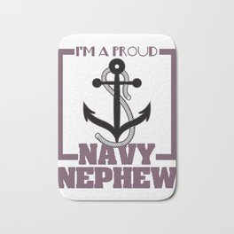 """""""I m A Proud U.S. Navy Nephew"""" dedicated for all the navy and ship pilot all around the world! Bath Mat"""