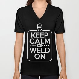 Keep Calm And Weld On welder Funny T-Shirt Unisex V-Neck