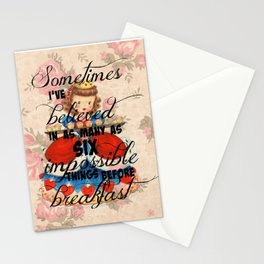 Sometimes I've believed in as many as six impossible things before breakfast Stationery Cards