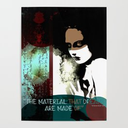 """The material that dreams are made of"" Poster"