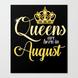 Queens are Born in August Women Girl Birthday Celebration Canvas Print