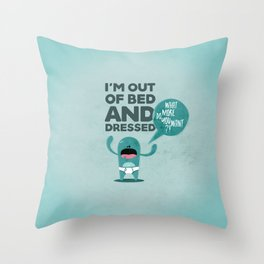 Out of Bed and Dressed... Throw Pillow