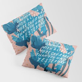 """Here's To Showing Up With A Little More Courage Than You Had Yesterday"" Pillow Sham"