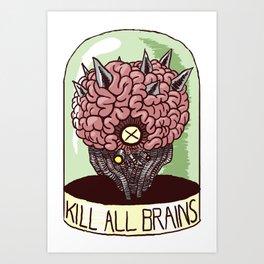 Kill All Brains Art Print