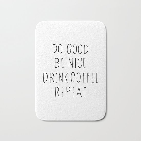 Do good, be nice, drink coffee, repeat typography art Bath Mat
