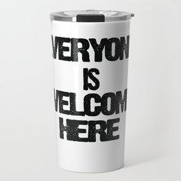 EVERYONE IS WELCOME HERE T -SHIRT T-Shirt Travel Mug