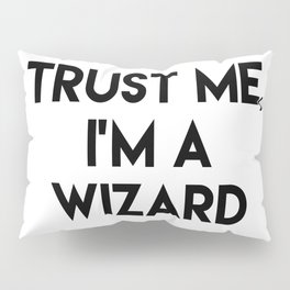 Trust me I'm a wizard Pillow Sham