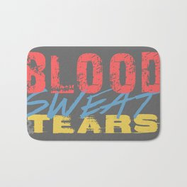 Blood, Sweat, & Tears Bath Mat
