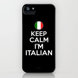 Keep Calm I'm Italian iPhone Case