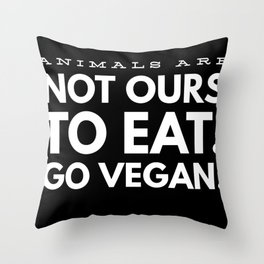 Animals Are Not Ours To Eat  Go Vegan Throw Pillow
