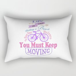 Life is like riding a bicycle. Rectangular Pillow