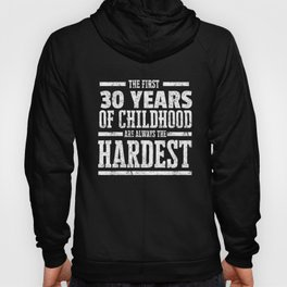 The First 30 Years of Childhood Always the Hardest   Funny Birthday Gift Idea Hoody