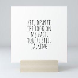 Yet, despite the look on my face, you're still talking Mini Art Print