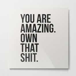 You Are Amazing Funny Quote Metal Print