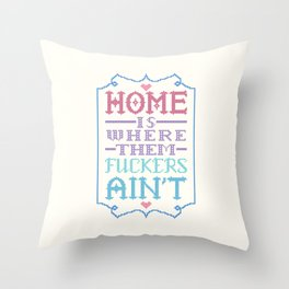 Home is where them fuckers ain't - cross stitch Throw Pillow