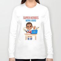 super heroes Long Sleeve T-shirts featuring Super Heroes Work Hard by youngmindz