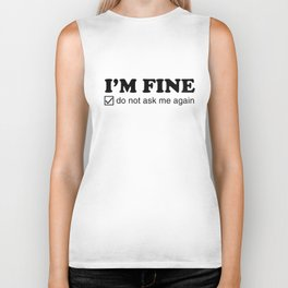 I'm Fine. Do Not Ask Me Again. Biker Tank