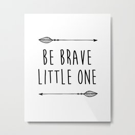 """Printable """"Be Brave"""" Inspirational Quote, Motivational Typography Print, Be Brave Nursery, Be Brave Metal Print"""