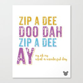 Zip a Dee Doo Dah! Canvas Print