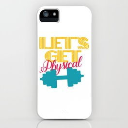 Let's Get Physical iPhone Case