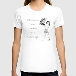 Librarians are Stacked With Knowledge T-shirt