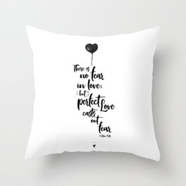 There is no fear in love but perfect love casts out fear. 1 John 4:18 Throw Pillow