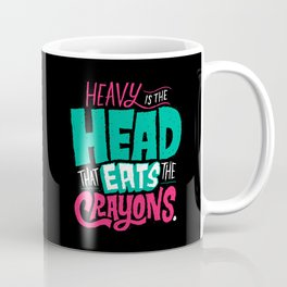 Heavy is the Head That Eats the Crayons Coffee Mug